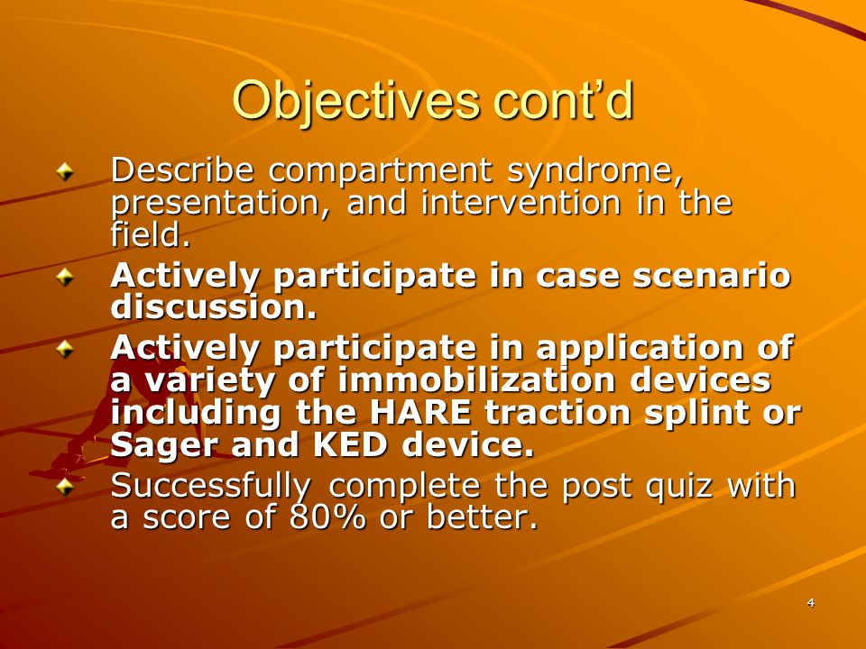 Objectives cont'd Describe compartment syndrome, presentation, and intervention in the field. Actively participate in case scenario discussion.