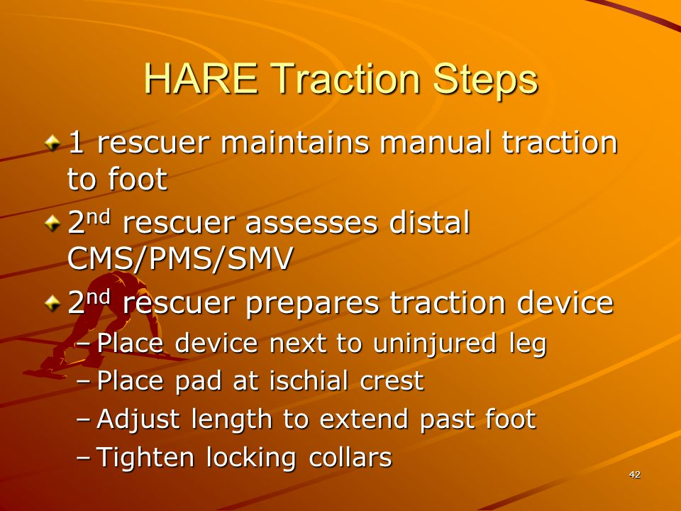 HARE Traction Steps 1 rescuer maintains manual traction to foot