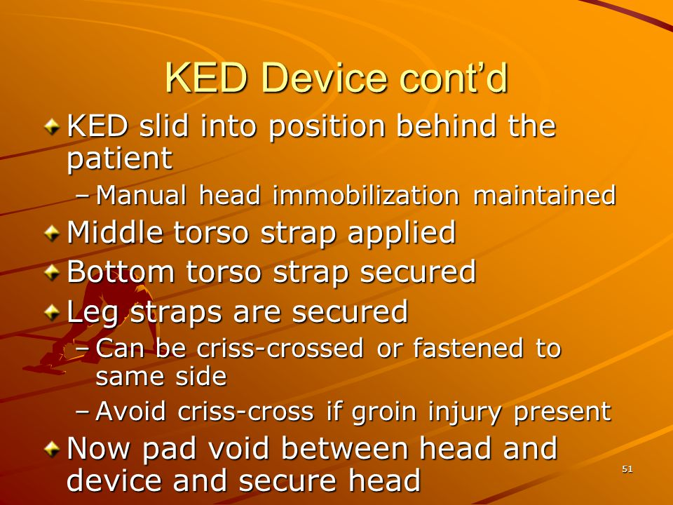 KED Device cont'd KED slid into position behind the patient