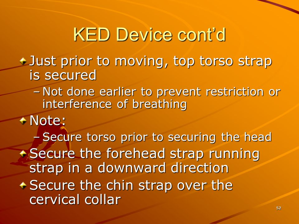 KED Device cont'd Just prior to moving, top torso strap is secured