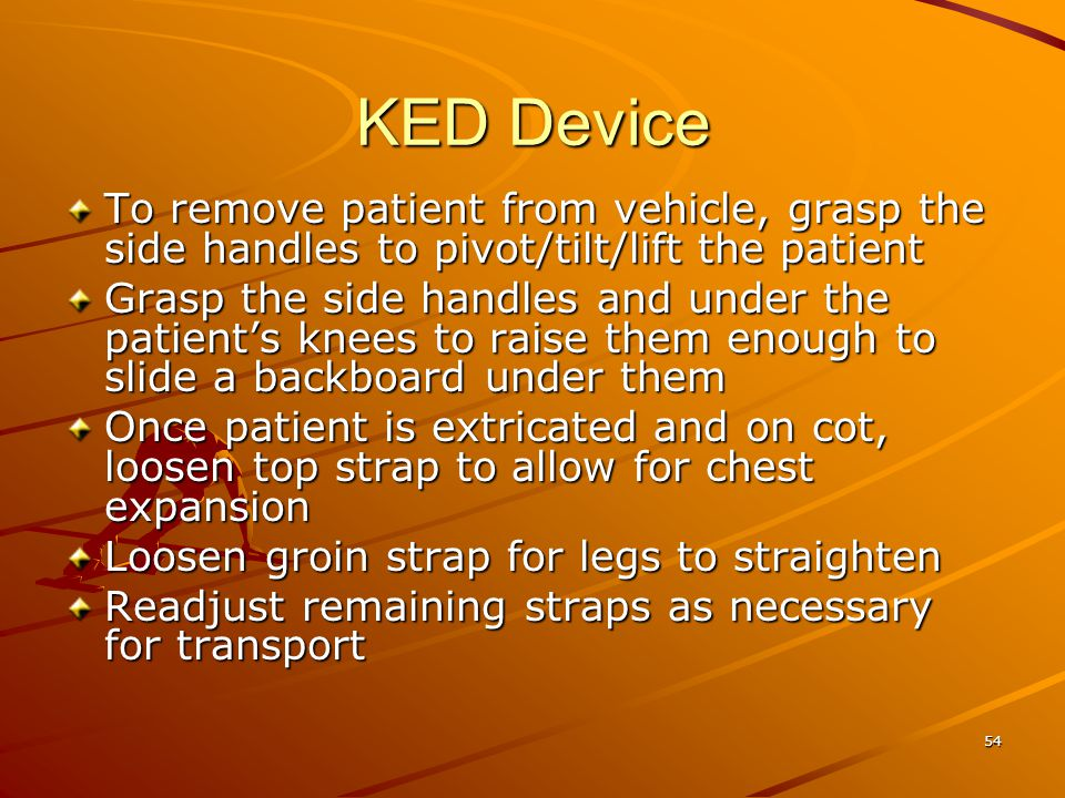 KED Device To remove patient from vehicle, grasp the side handles to pivot/tilt/lift the patient.