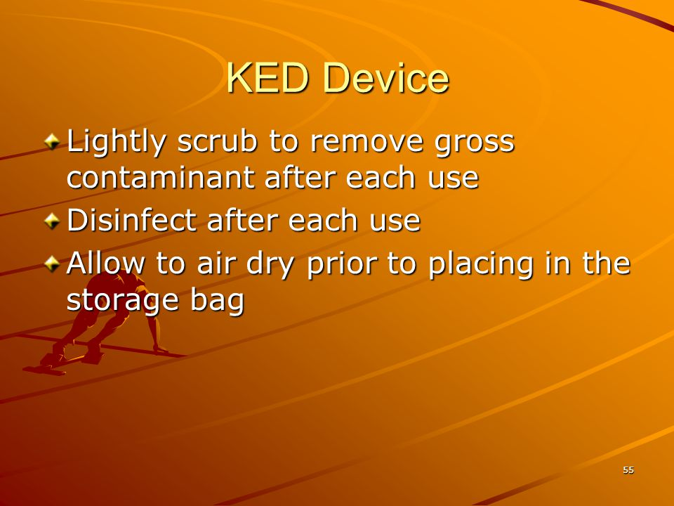 KED Device Lightly scrub to remove gross contaminant after each use