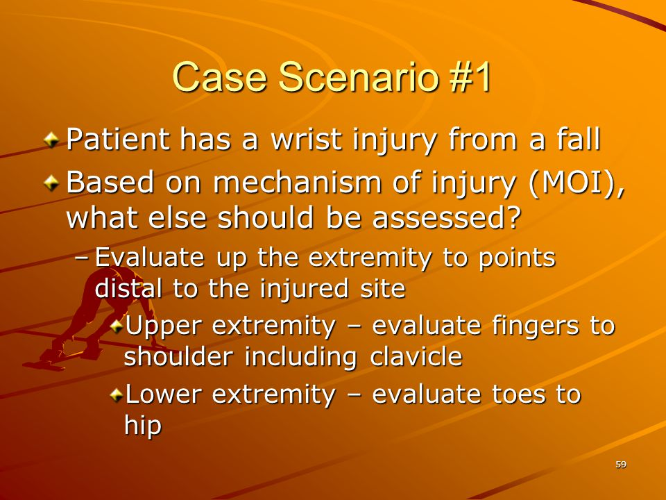 Case Scenario #1 Patient has a wrist injury from a fall