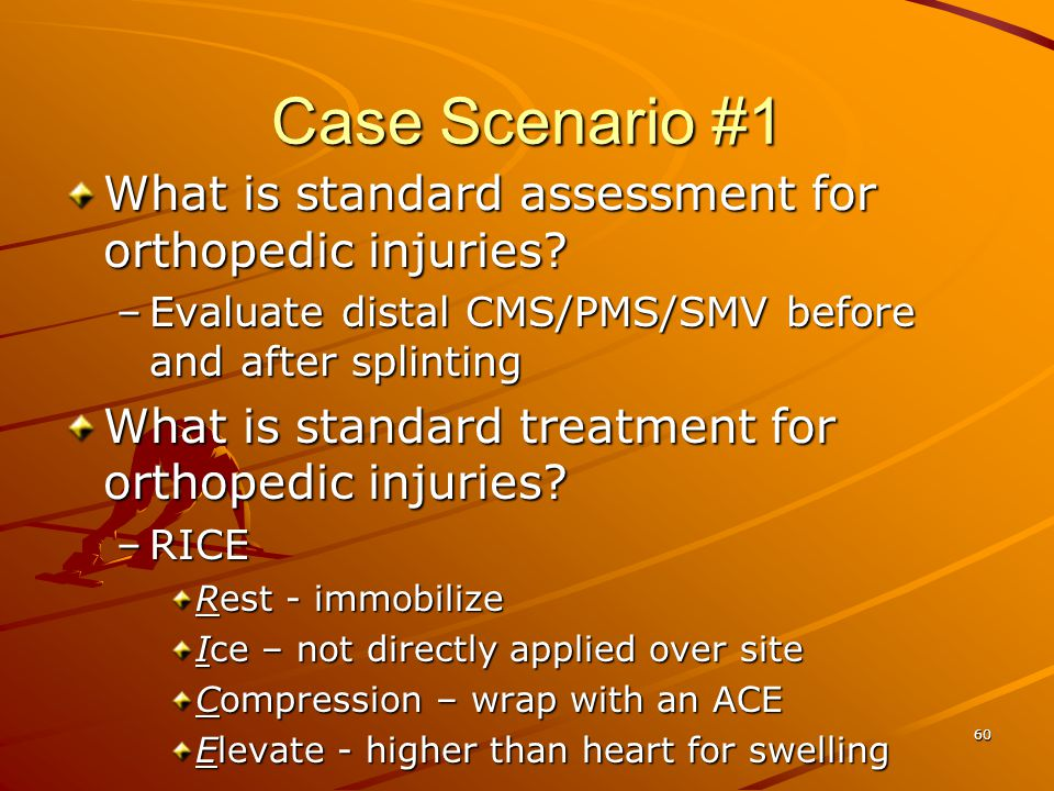 Case Scenario #1 What is standard assessment for orthopedic injuries