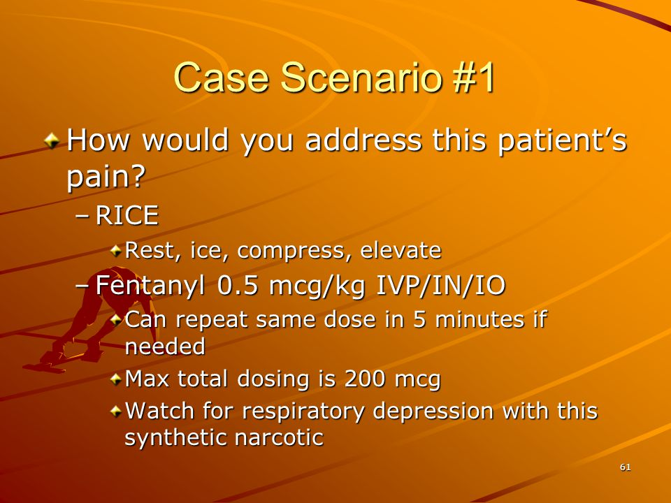 Case Scenario #1 How would you address this patient's pain RICE