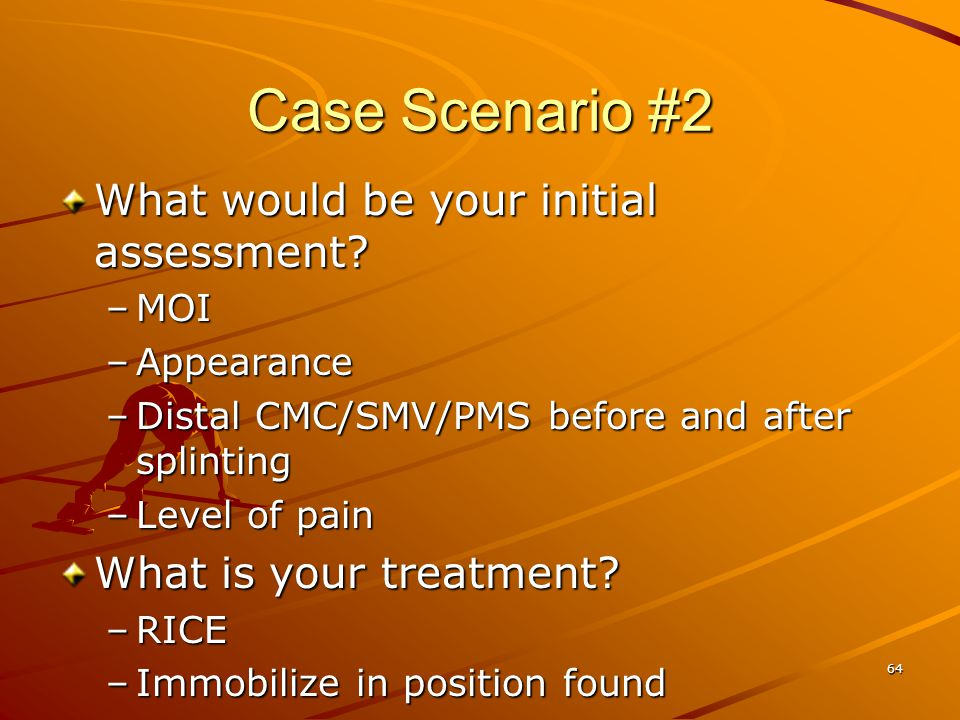 Case Scenario #2 What would be your initial assessment