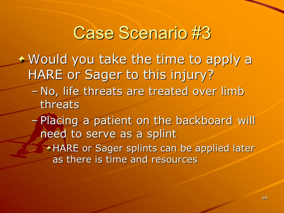 Case Scenario #3 Would you take the time to apply a HARE or Sager to this injury No, life threats are treated over limb threats.