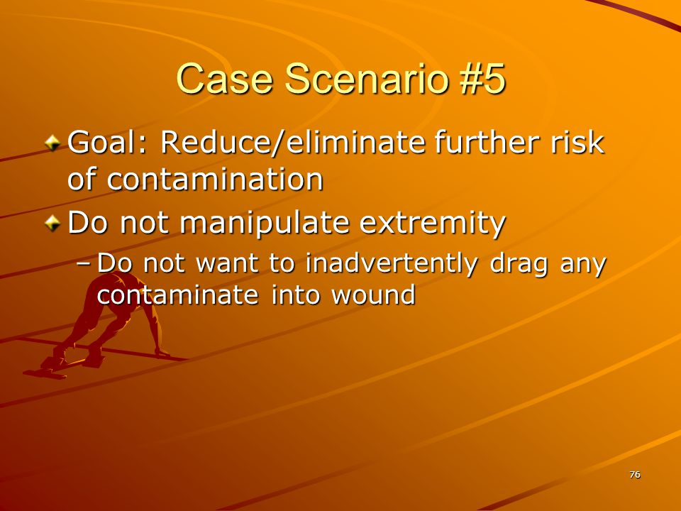 Case Scenario #5 Goal: Reduce/eliminate further risk of contamination