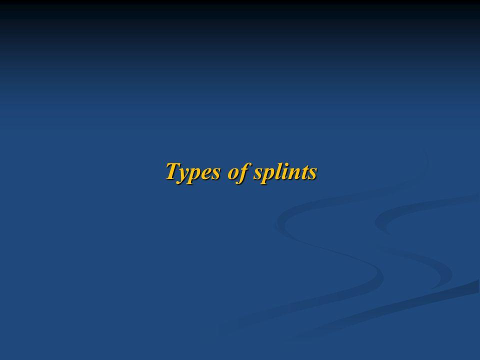 Types of splints
