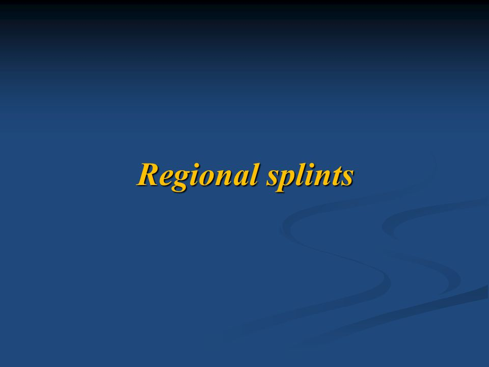 Regional splints