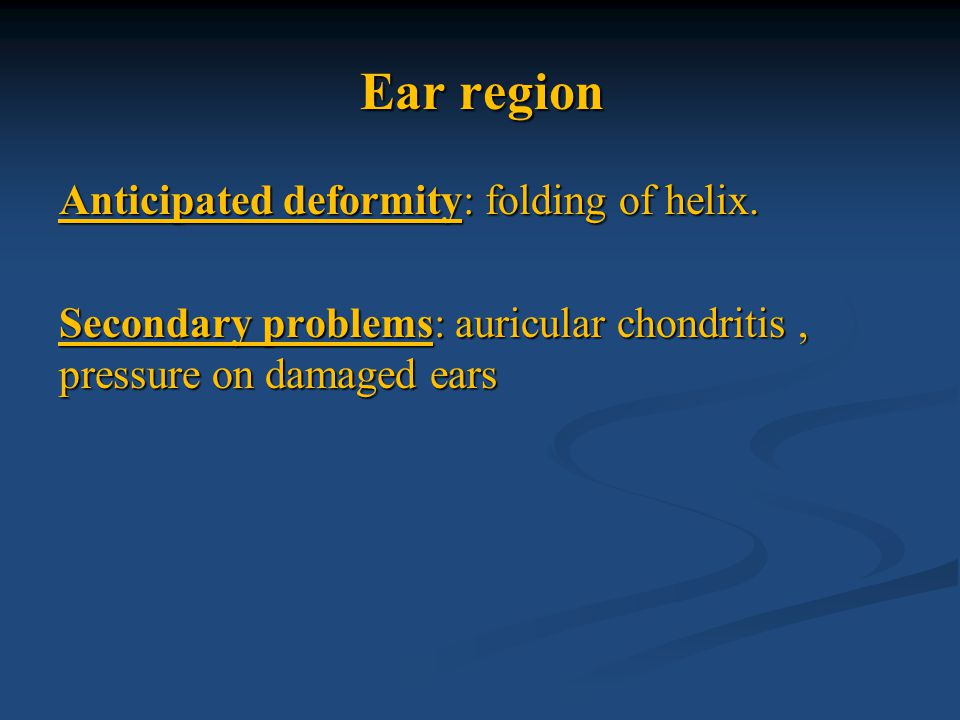 Ear region Anticipated deformity: folding of helix.