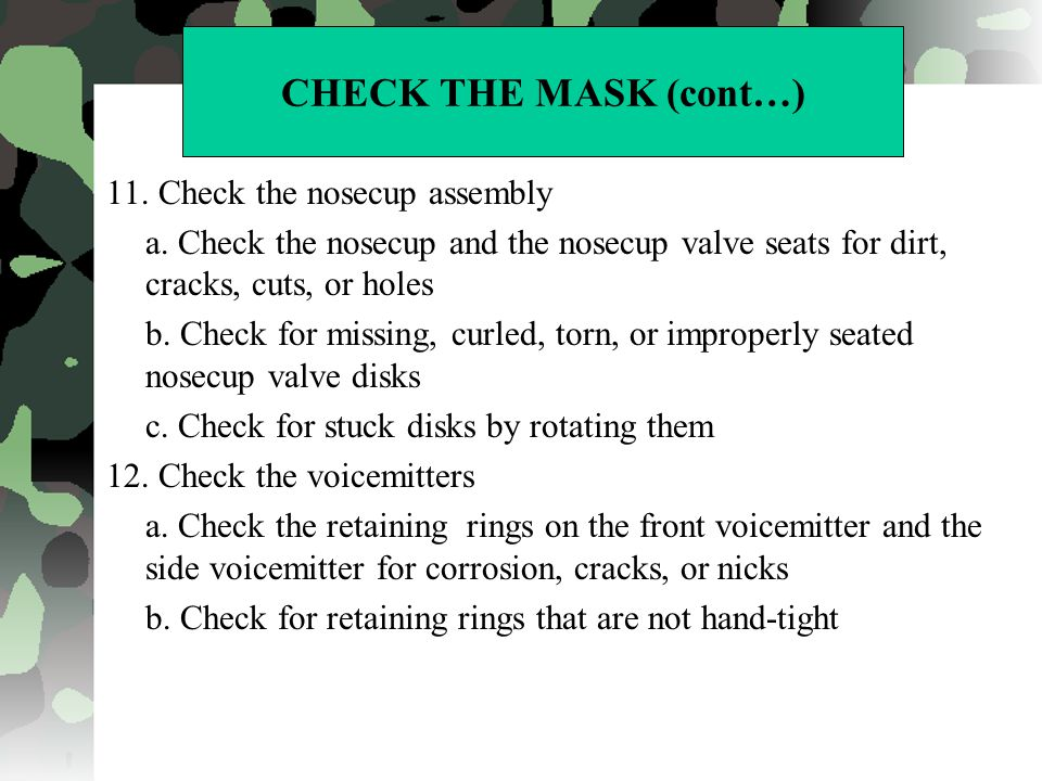 CHECK THE MASK (cont…) 11. Check the nosecup assembly