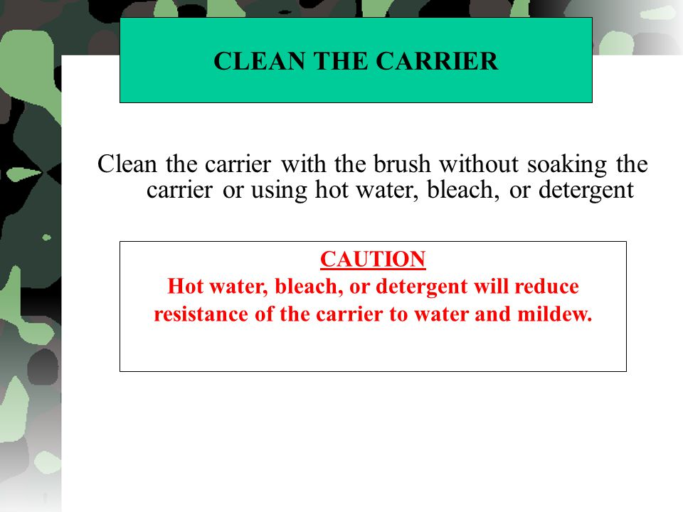 CLEAN THE CARRIER Clean the carrier with the brush without soaking the carrier or using hot water, bleach, or detergent.