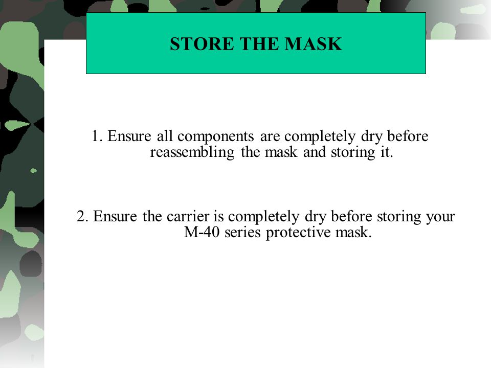 STORE THE MASK 1. Ensure all components are completely dry before reassembling the mask and storing it.
