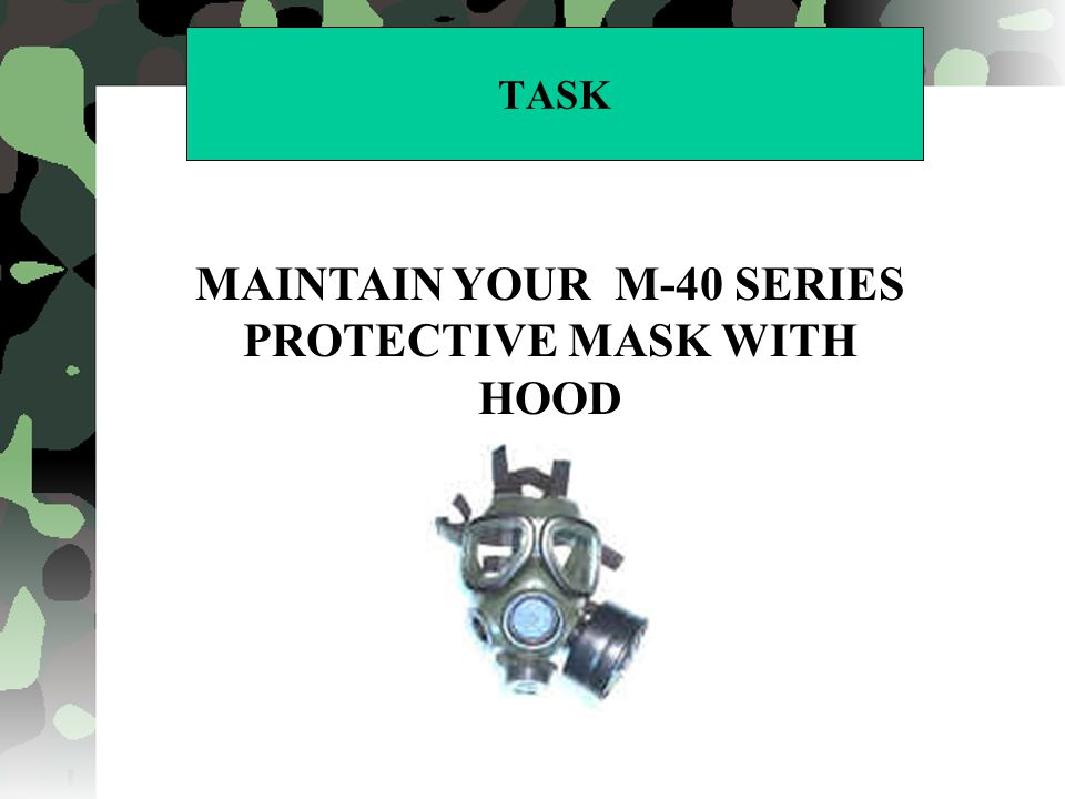 MAINTAIN YOUR M-40 SERIES PROTECTIVE MASK WITH HOOD
