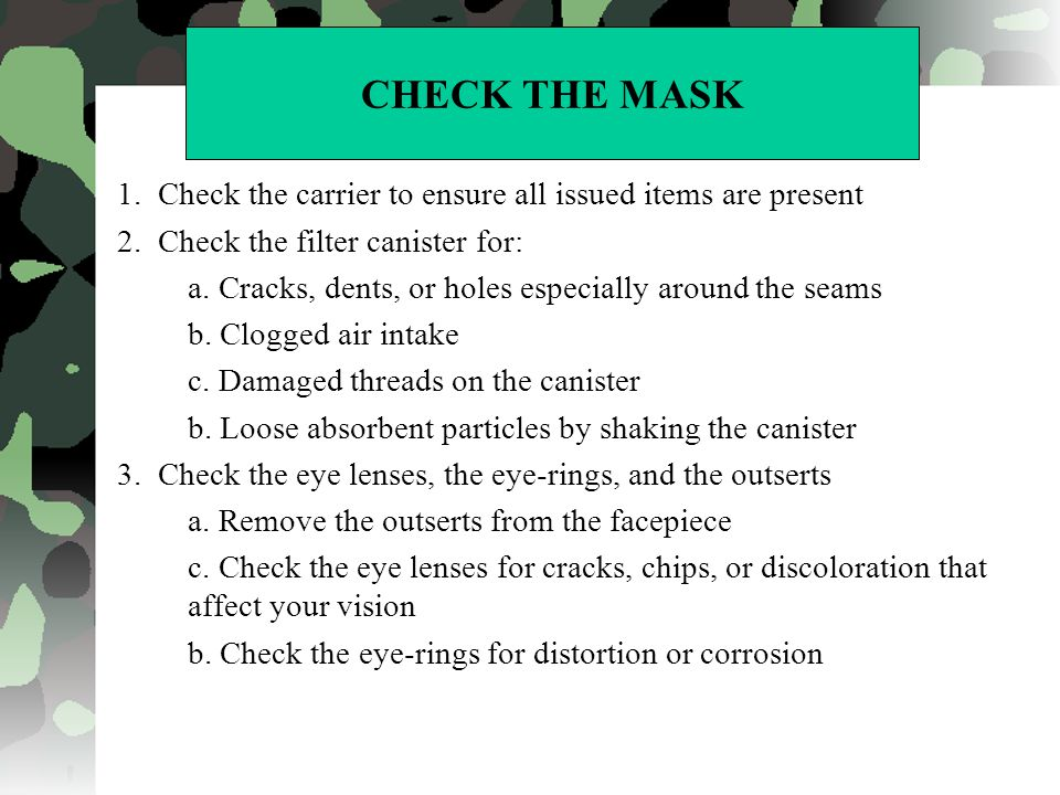 CHECK THE MASK 1. Check the carrier to ensure all issued items are present. 2. Check the filter canister for: