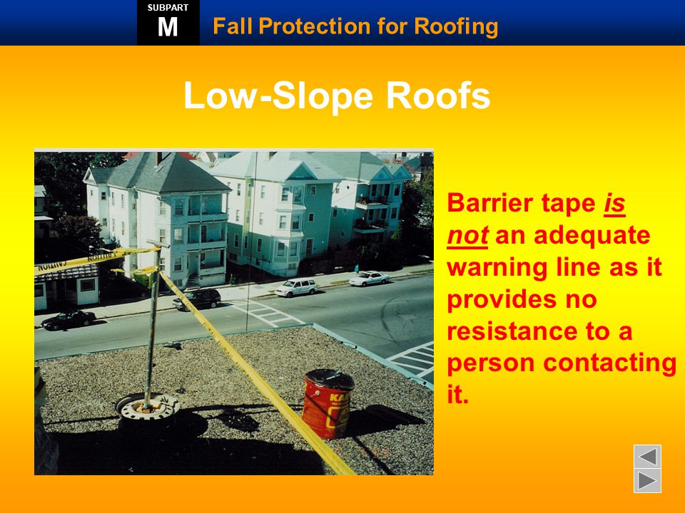 Low-Slope Roofs M Barrier tape is not an adequate warning line as it
