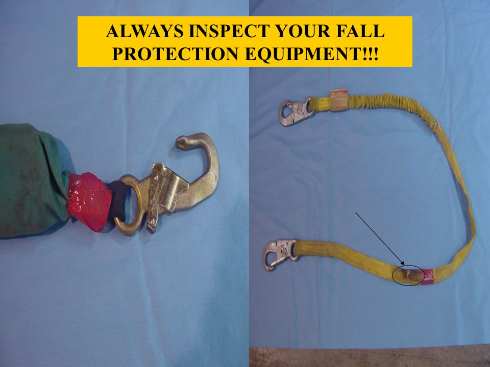 ALWAYS INSPECT YOUR FALL PROTECTION EQUIPMENT!!!