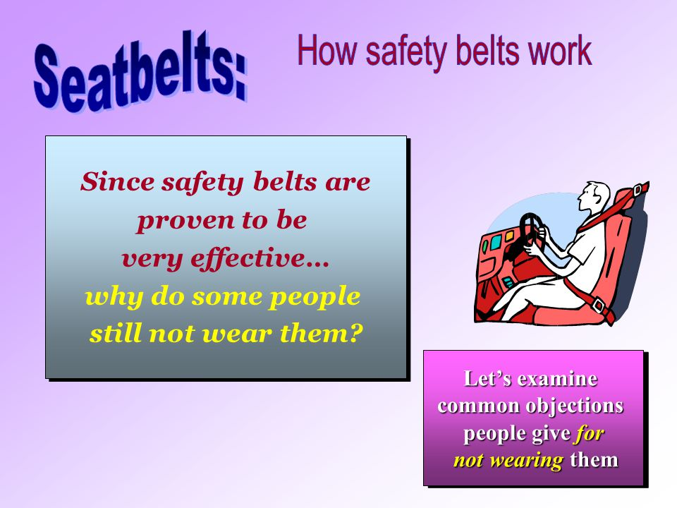 Seatbelts: How safety belts work Since safety belts are proven to be