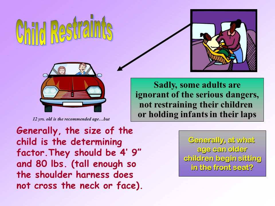 Child Restraints Sadly, some adults are