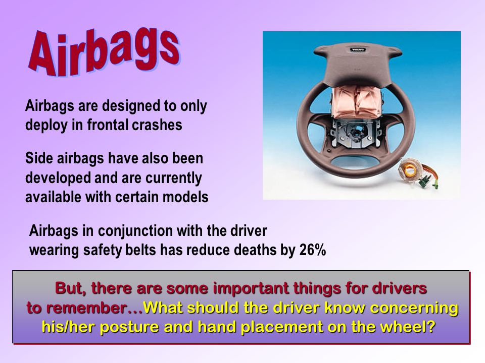 Airbags Airbags are designed to only deploy in frontal crashes