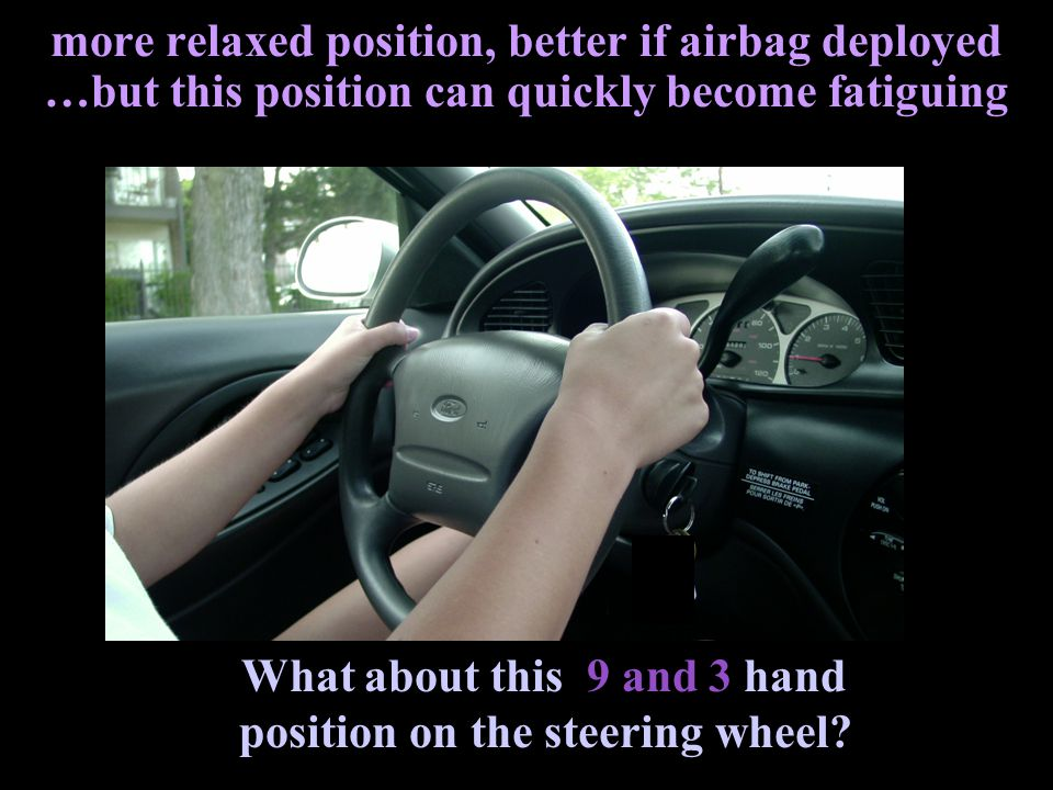 What about this 9 and 3 hand position on the steering wheel
