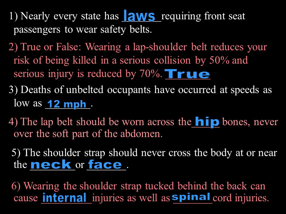 1) Nearly every state has _______requiring front seat passengers to wear safety belts.
