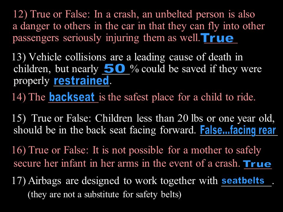12) True or False: In a crash, an unbelted person is also