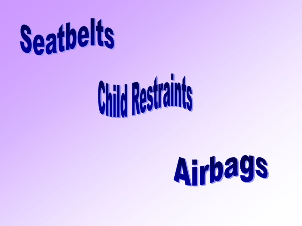 Seatbelts Child Restraints Airbags