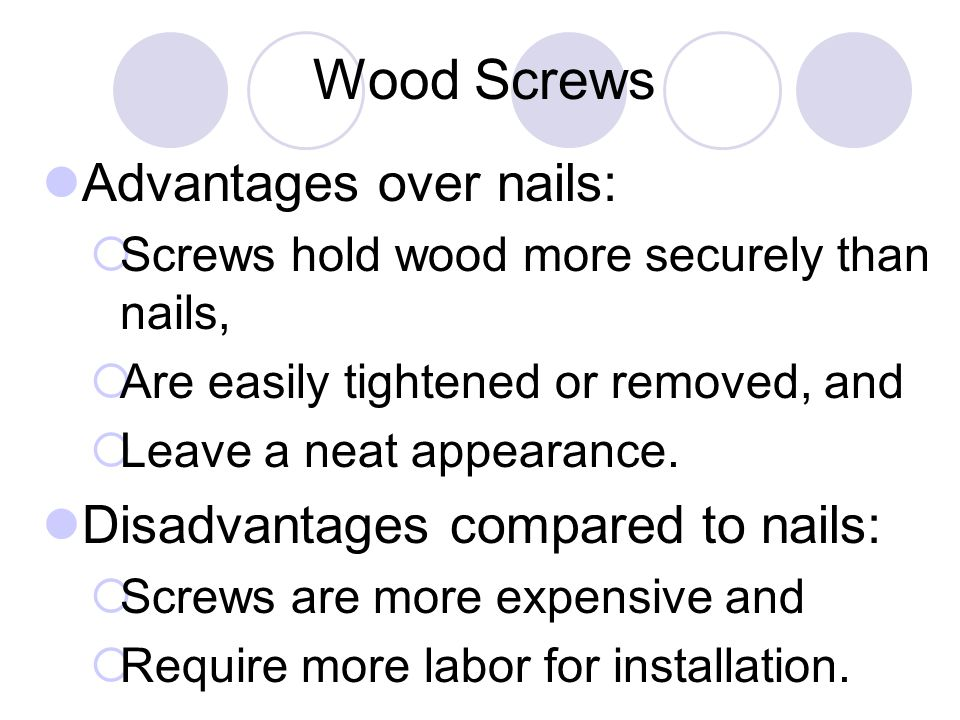 Wood Screws Advantages over nails: Disadvantages compared to nails: