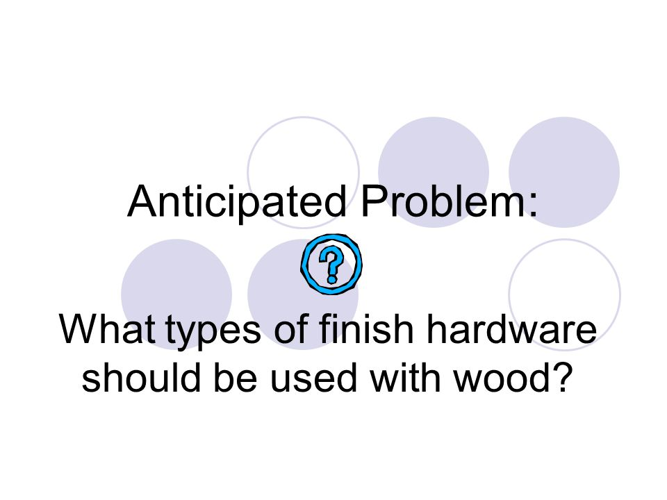 What types of finish hardware should be used with wood