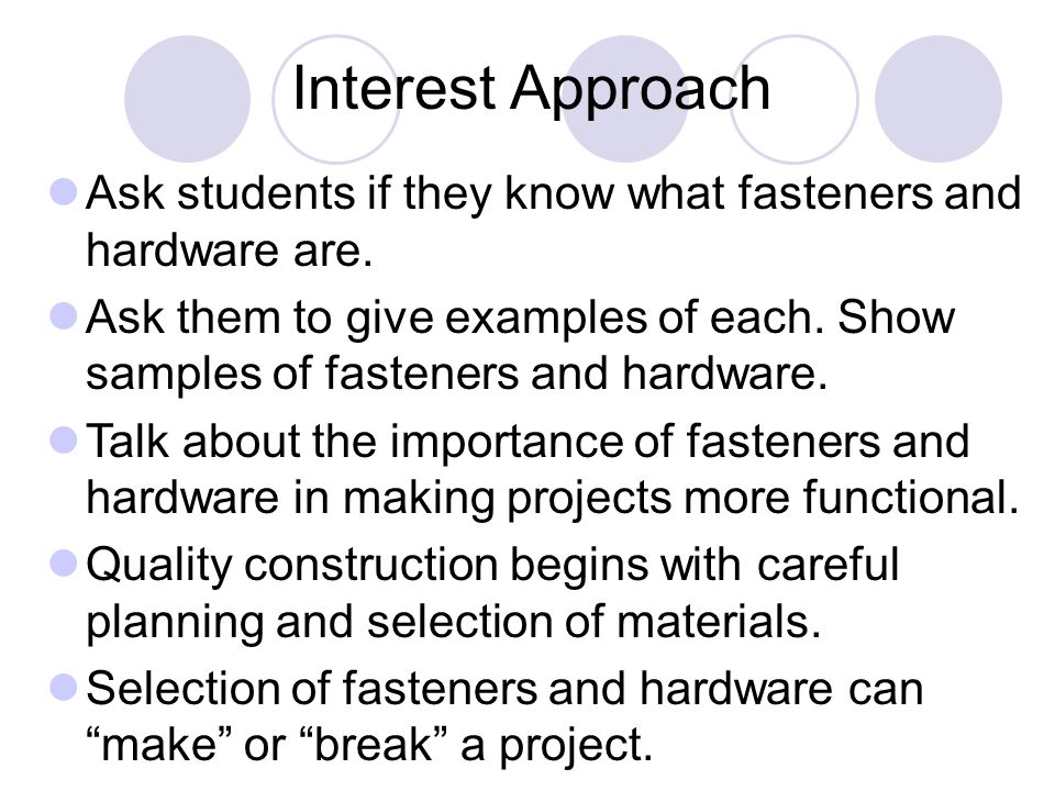 Interest Approach Ask students if they know what fasteners and hardware are.