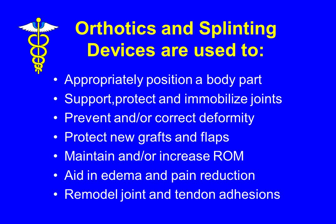 Orthotics and Splinting Devices are used to: