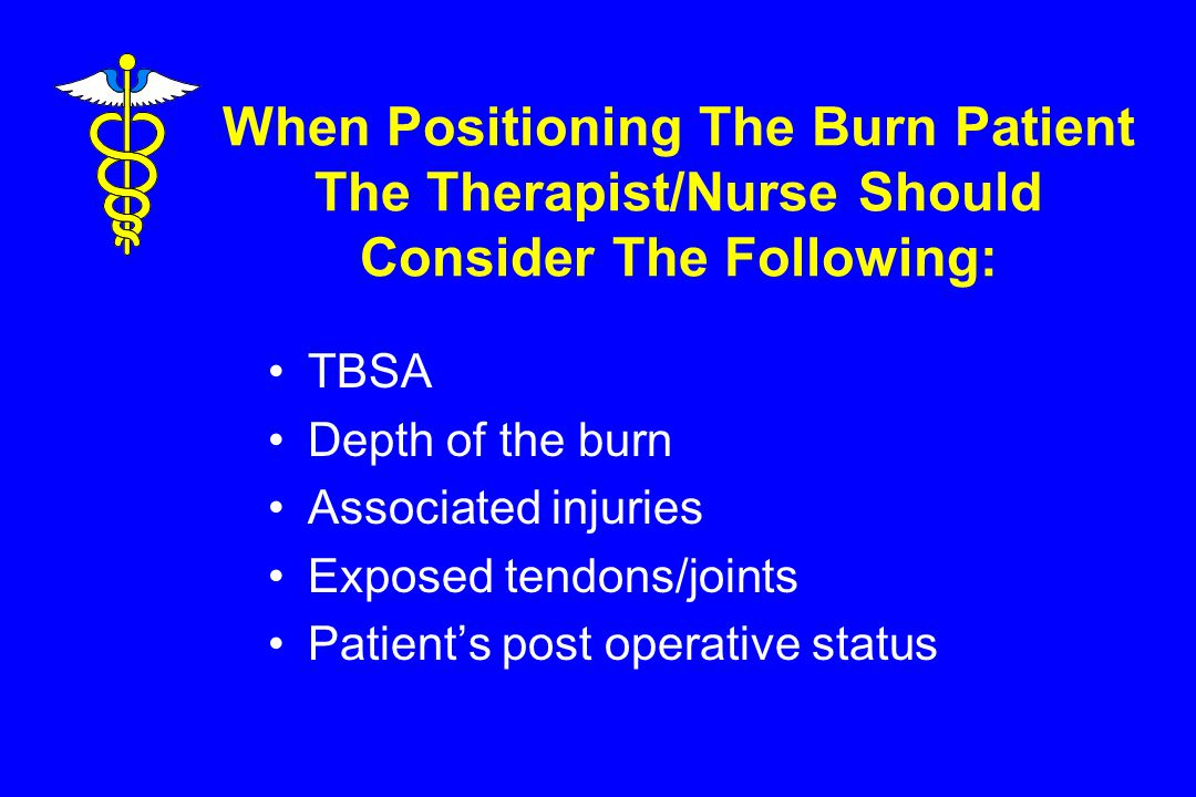 When Positioning The Burn Patient The Therapist/Nurse Should Consider The Following: