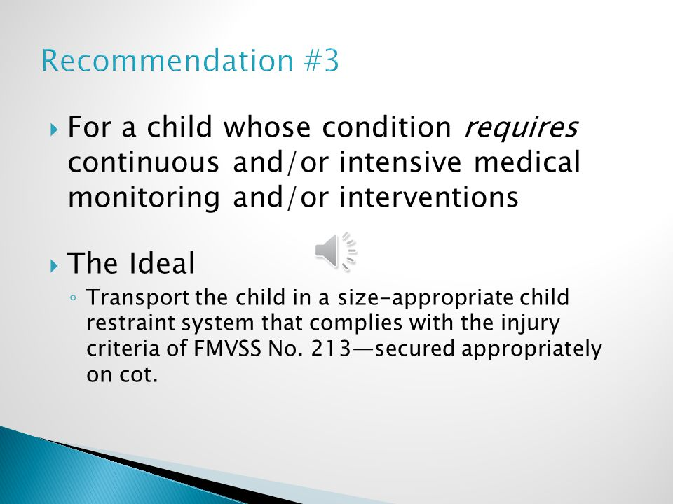 Recommendation #3 For a child whose condition requires continuous and/or intensive medical monitoring and/or interventions.