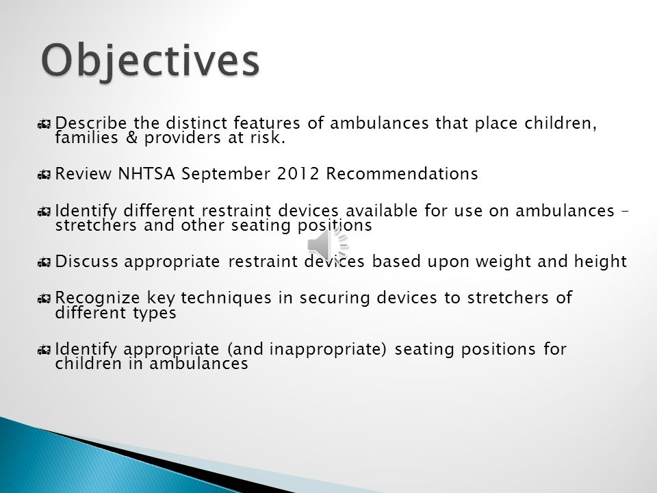 Objectives Describe the distinct features of ambulances that place children, families & providers at risk.