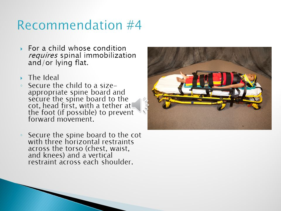 Recommendation #4 For a child whose condition requires spinal immobilization and/or lying flat. The Ideal.