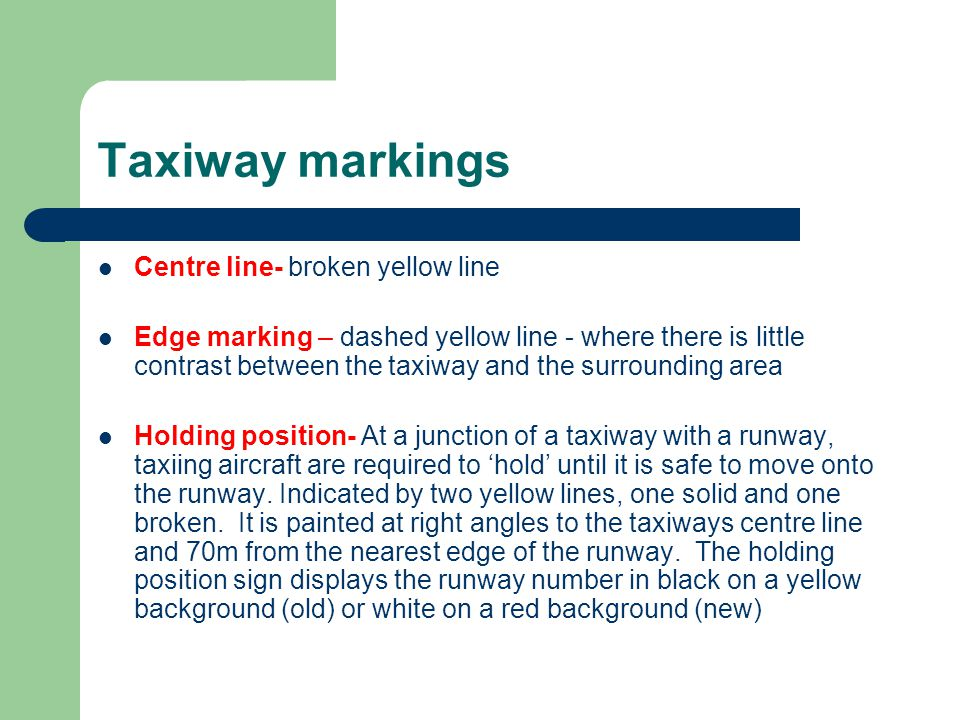 Taxiway markings Centre line- broken yellow line