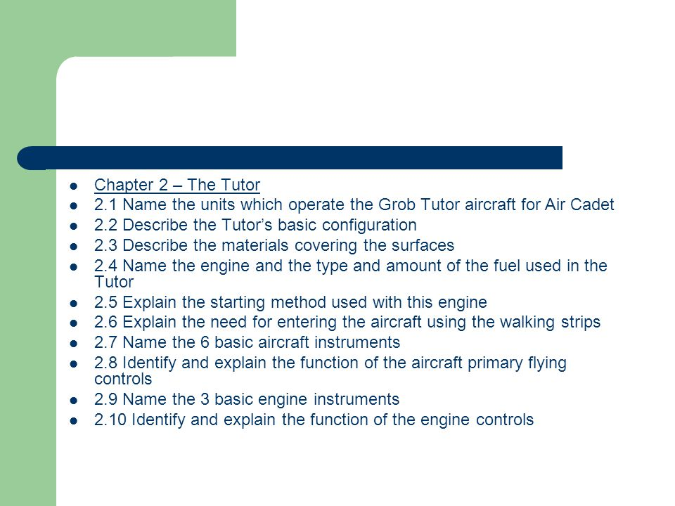 Chapter 2 – The Tutor 2.1 Name the units which operate the Grob Tutor aircraft for Air Cadet. 2.2 Describe the Tutor's basic configuration.