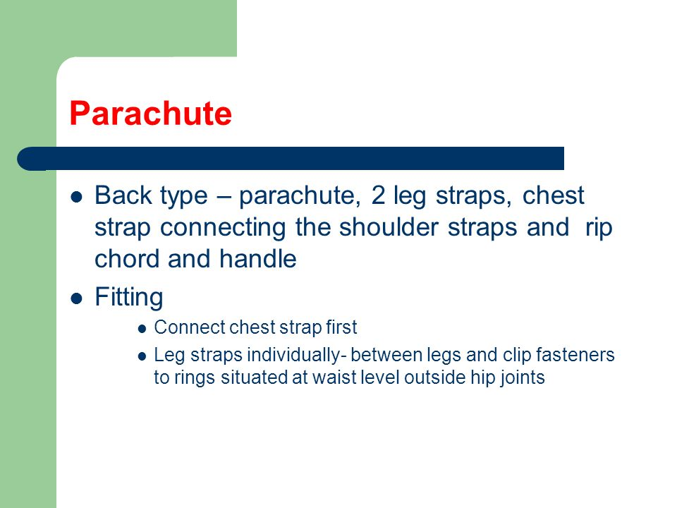 Parachute Back type – parachute, 2 leg straps, chest strap connecting the shoulder straps and rip chord and handle.
