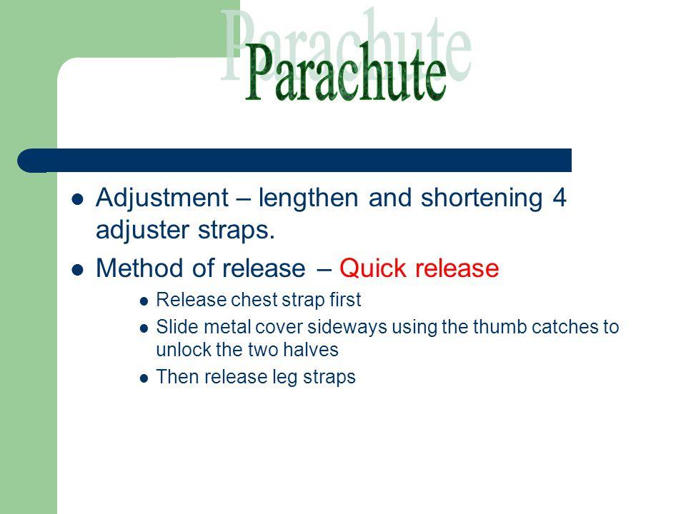 Parachute Adjustment – lengthen and shortening 4 adjuster straps.