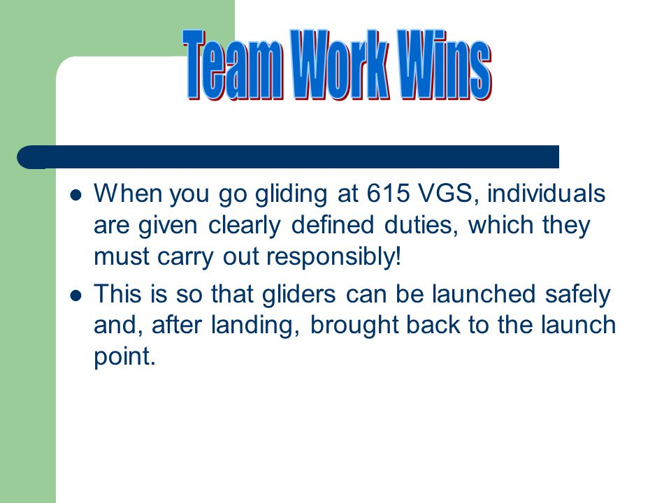 Team Work Wins When you go gliding at 615 VGS, individuals are given clearly defined duties, which they must carry out responsibly!