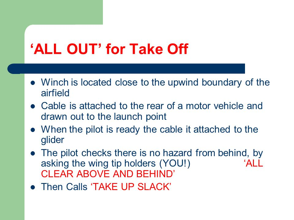 'ALL OUT' for Take Off Winch is located close to the upwind boundary of the airfield.