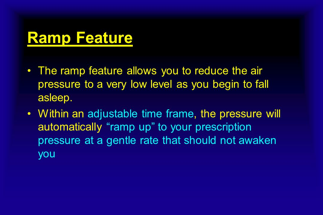 Ramp Feature The ramp feature allows you to reduce the air pressure to a very low level as you begin to fall asleep.