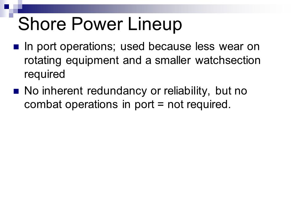 Shore Power Lineup In port operations; used because less wear on rotating equipment and a smaller watchsection required.