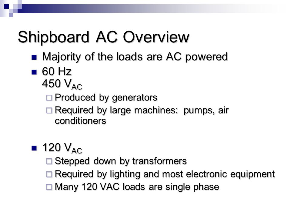 Shipboard AC Overview Majority of the loads are AC powered