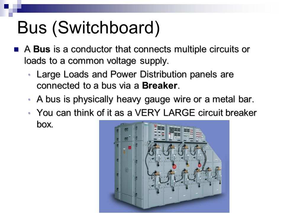 Bus (Switchboard) A Bus is a conductor that connects multiple circuits or loads to a common voltage supply.