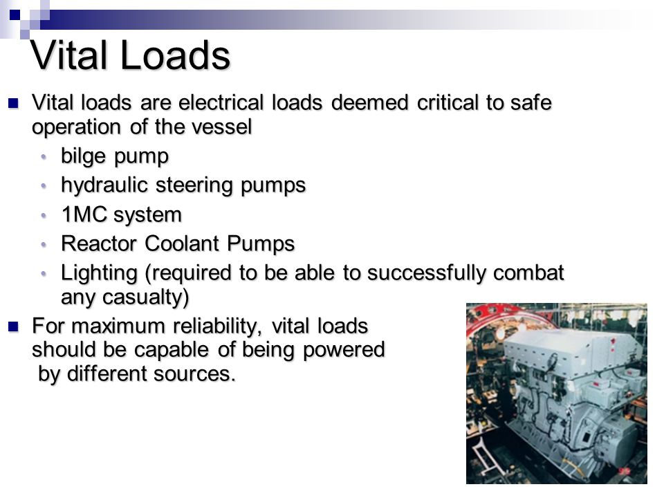 Vital Loads Vital loads are electrical loads deemed critical to safe operation of the vessel. bilge pump.