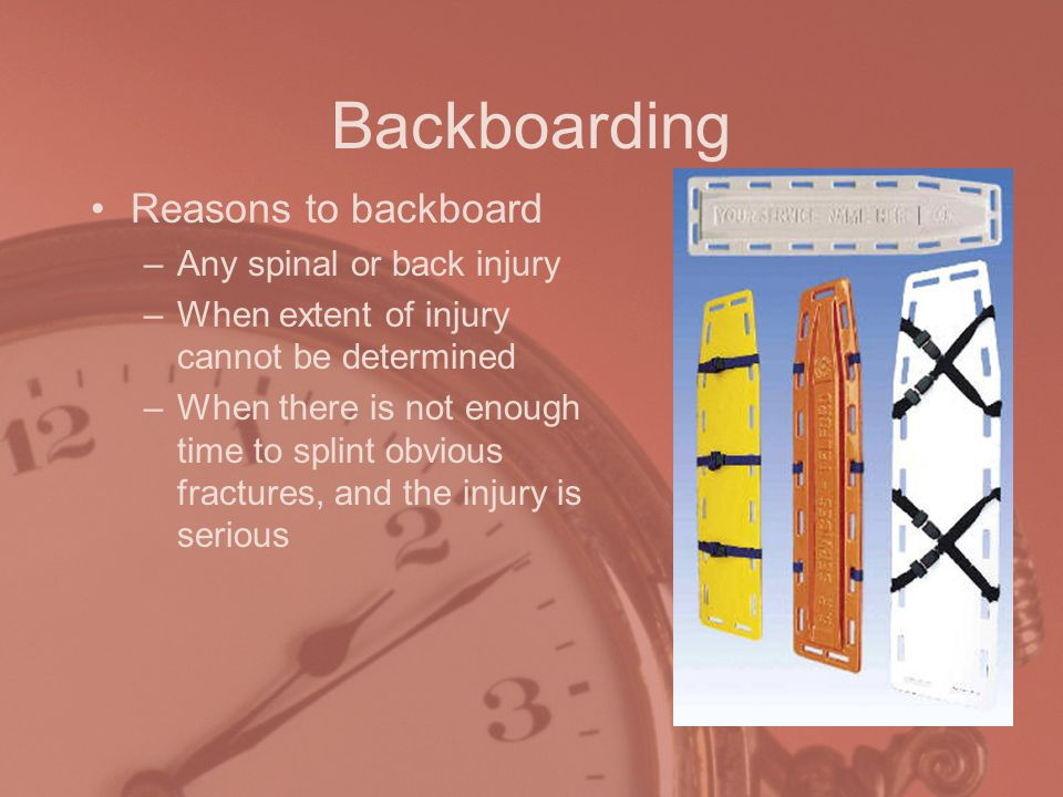 Backboarding Reasons to backboard Any spinal or back injury