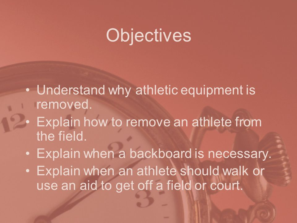 Objectives Understand why athletic equipment is removed.